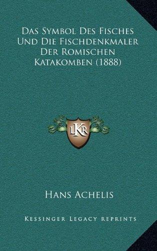 Das Symbol Des Fisches Und Die Fischdenkmaler Der Romischen Katakomben (1888) (German Edition)
