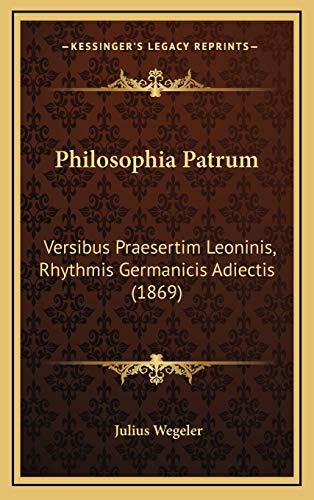 9781167746970: Philosophia Patrum: Versibus Praesertim Leoninis, Rhythmis Germanicis Adiectis (1869) (Latin Edition)