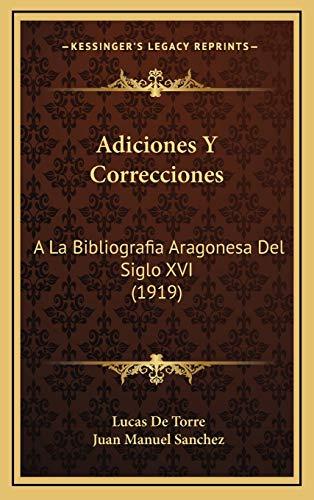 9781167747175: Adiciones y Correcciones: a la Bibliografia Aragonesa del Siglo XVI (1919)