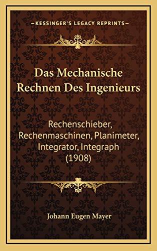 9781167747540: Das Mechanische Rechnen Des Ingenieurs: Rechenschieber, Rechenmaschinen, Planimeter, Integrator, Integraph (1908)
