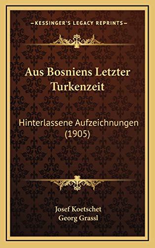 9781167749537: Aus Bosniens Letzter Turkenzeit: Hinterlassene Aufzeichnungen (1905)