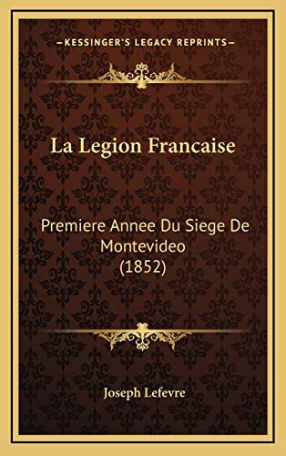 9781167758485: La Legion Francaise: Premiere Annee Du Siege de Montevideo (1852)