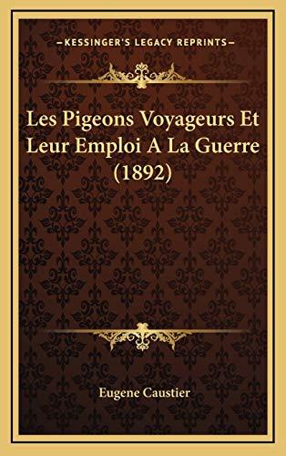 9781167758614: Les Pigeons Voyageurs Et Leur Emploi a la Guerre (1892)