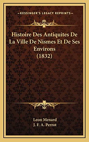 Histoire Des Antiquites De La Ville De Nismes Et De Ses Environs (1832) (French Edition)
