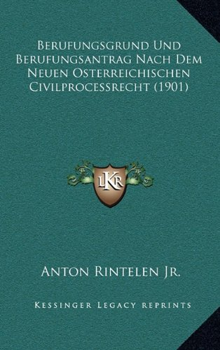 9781167768347: Berufungsgrund Und Berufungsantrag Nach Dem Neuen Osterreichischen Civilprocessrecht (1901) (German Edition)