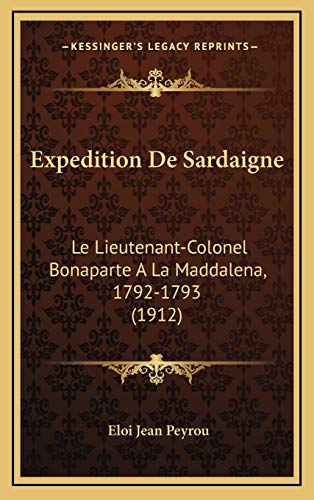 9781167777448: Expedition De Sardaigne: Le Lieutenant-Colonel Bonaparte A La Maddalena, 1792-1793 (1912) (French Edition)