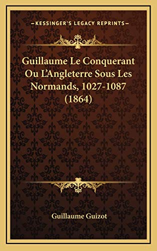 9781167779619: Guillaume Le Conquerant Ou L'Angleterre Sous Les Normands, 1027-1087 (1864) (French Edition)