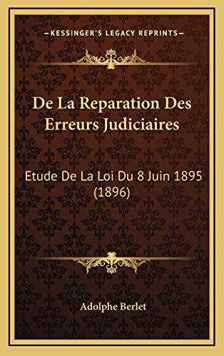 9781167782329: De La Reparation Des Erreurs Judiciaires: Etude De La Loi Du 8 Juin 1895 (1896) (French Edition)