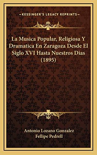 9781167784897: La Musica Popular, Religiosa Y Dramatica En Zaragoza Desde El Siglo XVI Hasta Nuestros Dias (1895) (Spanish Edition)