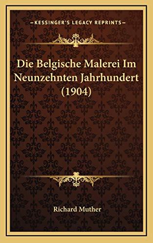 9781167794032: Die Belgische Malerei Im Neunzehnten Jahrhundert (1904) (German Edition)