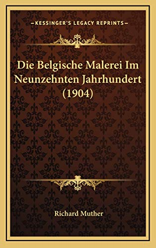 9781167794032: Die Belgische Malerei Im Neunzehnten Jahrhundert (1904)