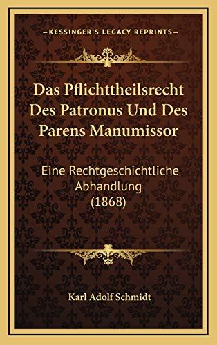 9781167796708: Das Pflichttheilsrecht Des Patronus Und Des Parens Manumissor: Eine Rechtgeschichtliche Abhandlung (1868) (German Edition)