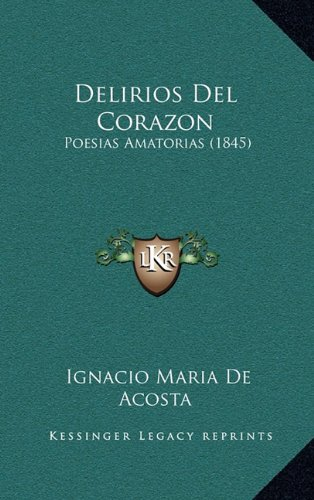 9781167798740: Delirios del Corazon: Poesias Amatorias (1845)