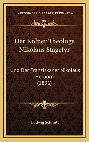 9781167809644: Der Kolner Theologe Nikolaus Stagefyr: Und Der Franziskaner Nikolaus Herborn (1896) (German Edition)