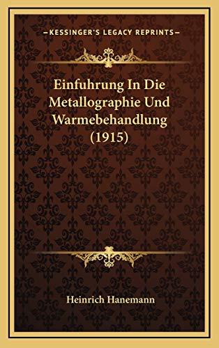 9781167812675: Einfuhrung in Die Metallographie Und Warmebehandlung (1915)