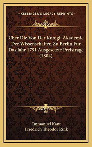 Uber Die Von Der Konigl. Akademie Der Wissenschaften Zu Berlin Fur Das Jahr 1791 Ausgesetzte Preisfrage (1804) (German Edition) (9781167816253) by Kant, Immanuel