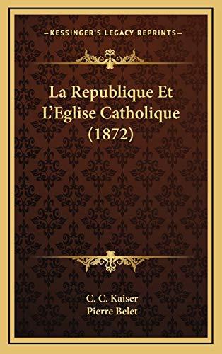 9781167823657: La Republique Et L'Eglise Catholique (1872) (French Edition)