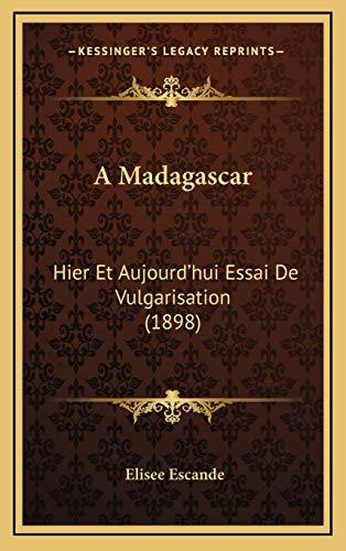 9781167826788: A Madagascar: Hier Et Aujourd'hui Essai de Vulgarisation (1898)