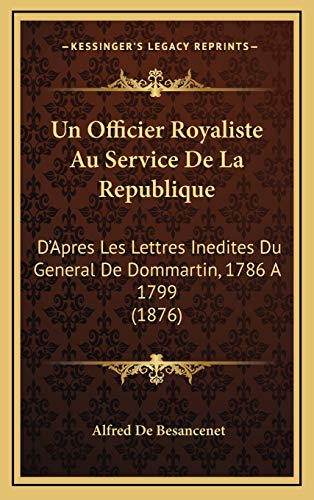 9781167830525: Un Officier Royaliste Au Service De La Republique: D'Apres Les Lettres Inedites Du General De Dommartin, 1786 A 1799 (1876) (French Edition)