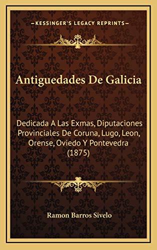 9781167834332: Antiguedades de Galicia: Dedicada a Las Exmas, Diputaciones Provinciales de Coruna, Lugo, Leon, Orense, Oviedo y Pontevedra (1875)