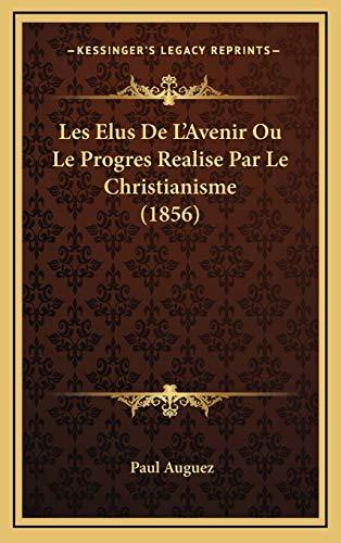 9781167840258: Les Elus De L'Avenir Ou Le Progres Realise Par Le Christianisme (1856) (French Edition)