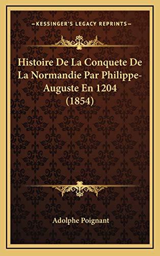 9781167842719: Histoire De La Conquete De La Normandie Par Philippe-Auguste En 1204 (1854) (French Edition)
