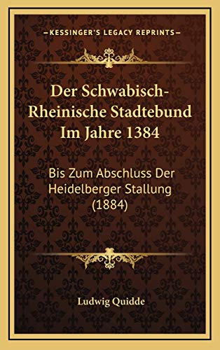 9781167843570: Der Schwabisch-Rheinische Stadtebund Im Jahre 1384: Bis Zum Abschluss Der Heidelberger Stallung (1884) (German Edition)