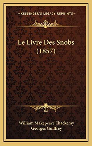 9781167846168: Le Livre Des Snobs (1857)