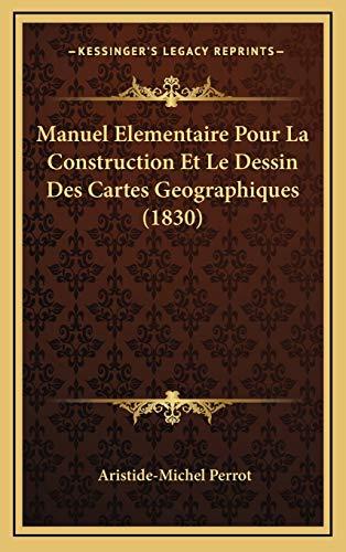 9781167854286: Manuel Elementaire Pour La Construction Et Le Dessin Des Cartes Geographiques (1830) (French Edition)