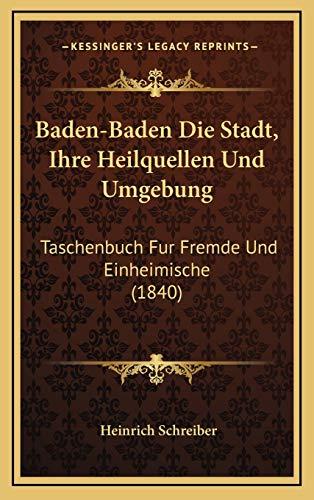 9781167858109: Baden-Baden Die Stadt, Ihre Heilquellen Und Umgebung: Taschenbuch Fur Fremde Und Einheimische (1840)