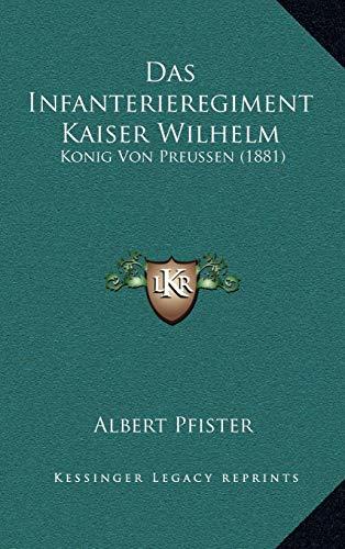 9781167858246: Das Infanterieregiment Kaiser Wilhelm: Konig Von Preussen (1881) (German Edition)