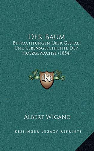 9781167858390: Der Baum: Betrachtungen Uber Gestalt Und Lebensgeschichte Der Holzgewachse (1854)
