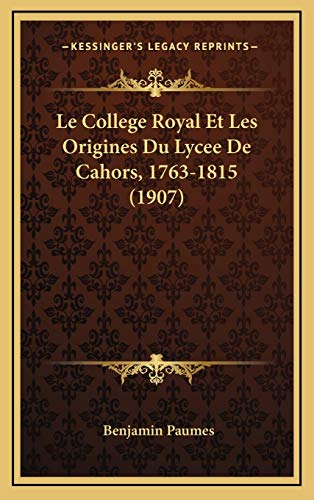 9781167867217: Le College Royal Et Les Origines Du Lycee de Cahors, 1763-1815 (1907)