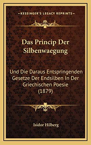 9781167867965: Das Princip Der Silbenwaegung: Und Die Daraus Entspringenden Gesetze Der Endsilben in Der Griechischen Poesie (1879)