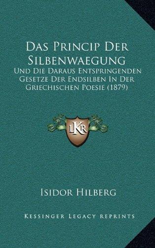 9781167867972: Das Princip Der Silbenwaegung: Und Die Daraus Entspringenden Gesetze Der Endsilben in Der Griechischen Poesie (1879)