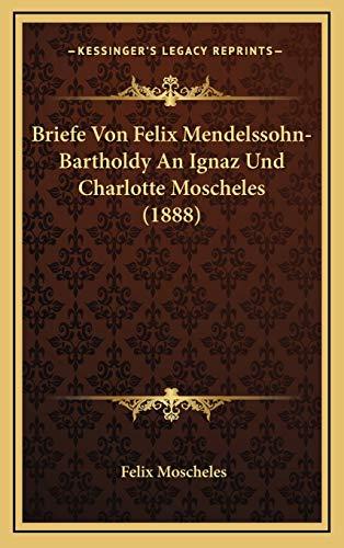 9781167872716: Briefe Von Felix Mendelssohn-Bartholdy an Ignaz Und Charlotte Moscheles (1888)