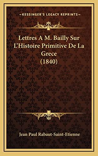 9781167878367: Lettres A M. Bailly Sur L'Histoire Primitive De La Grece (1840) (French Edition)