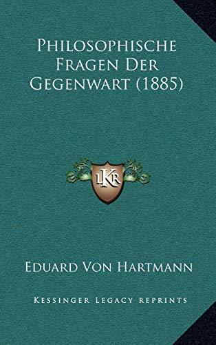 Philosophische Fragen Der Gegenwart (1885) (German Edition) (1167878574) by Hartmann, Eduard Von