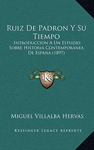 9781167879913: Ruiz De Padron Y Su Tiempo: Introduccion A Un Estudio Sobre Historia Contemporanea De Espana (1897) (Spanish Edition)