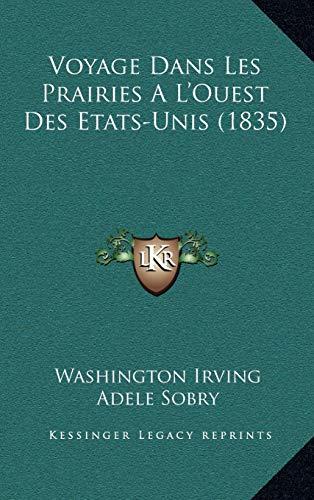 Voyage Dans Les Prairies A L'Ouest Des Etats-Unis (1835) (French Edition) (9781167881237) by Irving, Washington
