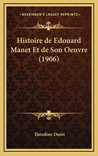 9781167883866: Histoire de Edouard Manet Et de Son Oeuvre (1906) (French Edition)