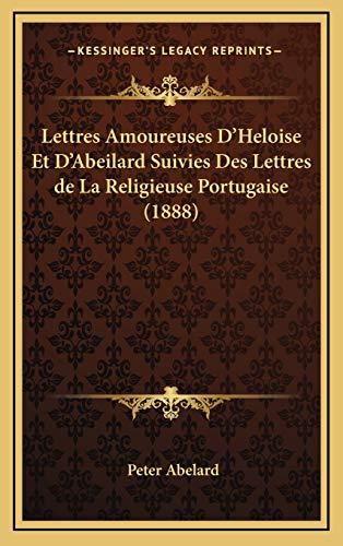 Lettres Amoureuses D'Heloise Et D'Abeilard Suivies Des Lettres de La Religieuse Portugaise (1888) (French Edition) (1167885430) by Abelard, Peter