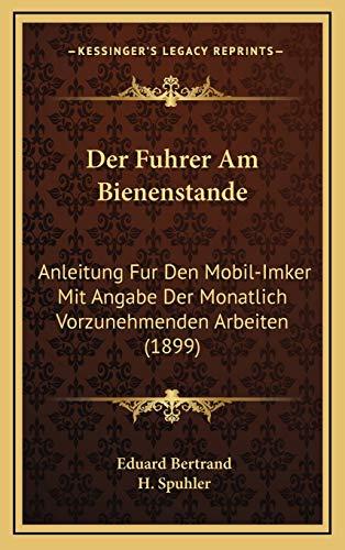 9781167887314: Der Fuhrer Am Bienenstande: Anleitung Fur Den Mobil-Imker Mit Angabe Der Monatlich Vorzunehmenden Arbeiten (1899) (German Edition)