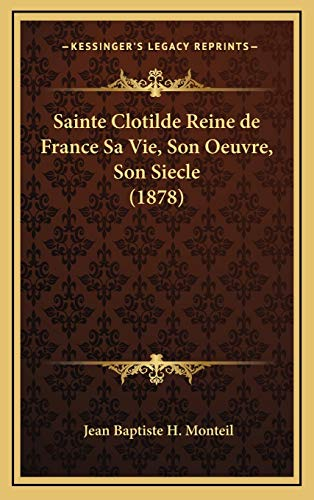 9781167891236: Sainte Clotilde Reine de France Sa Vie, Son Oeuvre, Son Siecle (1878) (French Edition)