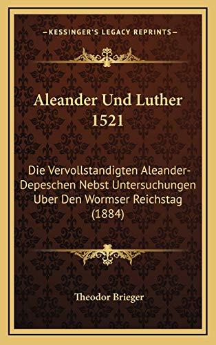 9781167891304: Aleander Und Luther 1521: Die Vervollstandigten Aleander-Depeschen Nebst Untersuchungen Uber Den Wormser Reichstag (1884)