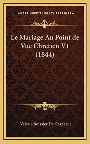 9781167898044: Le Mariage Au Point de Vue Chretien V1 (1844) (French Edition)