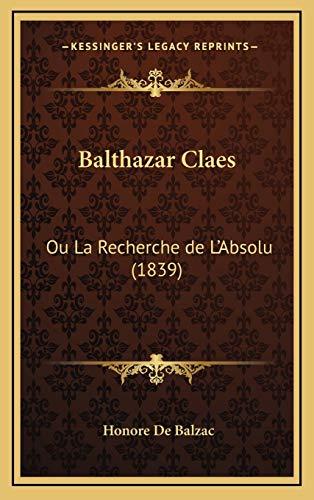 9781167902383: Balthazar Claes: Ou La Recherche de L'Absolu (1839) (French Edition)