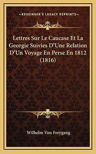 9781167903908: Lettres Sur Le Caucase Et La Georgie Suivies D'Une Relation D'Un Voyage En Perse En 1812 (1816)