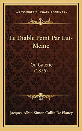 9781167905612: Le Diable Peint Par Lui-Meme: Ou Galerie (1825) (French Edition)
