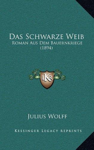 9781167907135: Das Schwarze Weib: Roman Aus Dem Bauernkriege (1894) (German Edition)